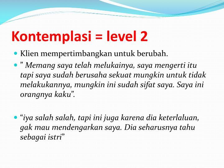 Kontemplasi = level 2