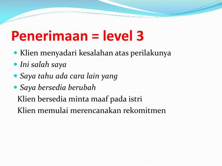 Penerimaan = level 3