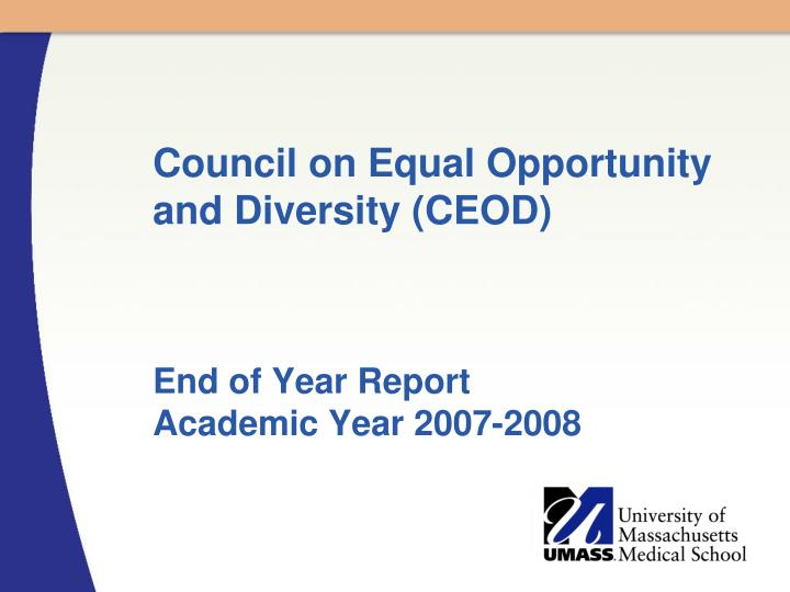 Council on equal opportunity and diversity ceod end of year report academic year 2007 2008