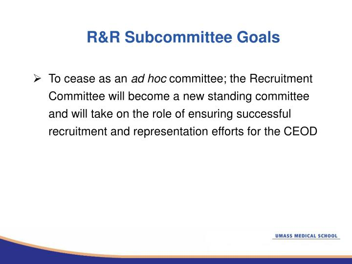 R&R Subcommittee Goals