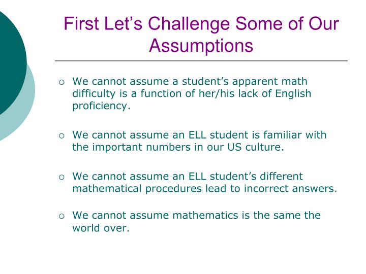First Let's Challenge Some of Our Assumptions