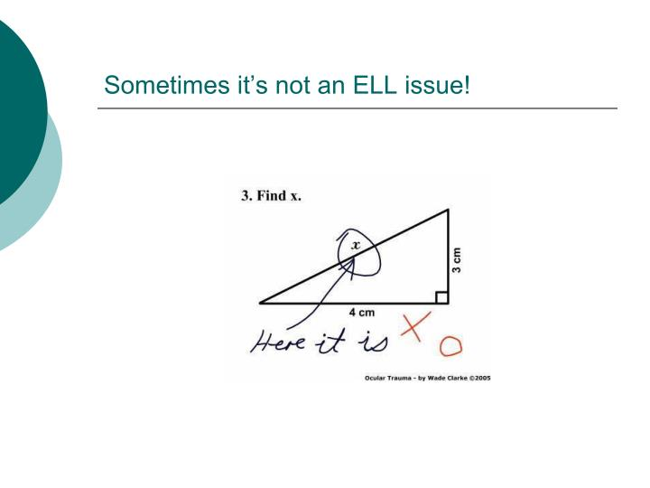 Sometimes it's not an ELL issue!