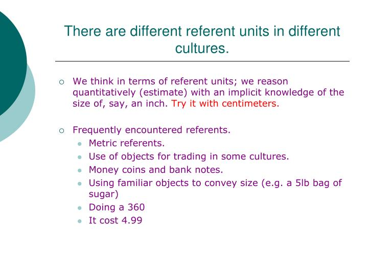 There are different referent units in different cultures.