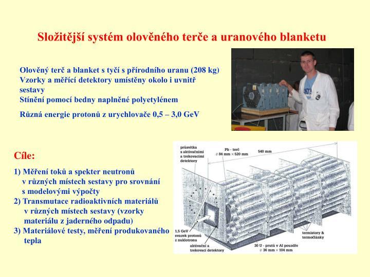 Složitější systém olověného terče a uranového blanketu