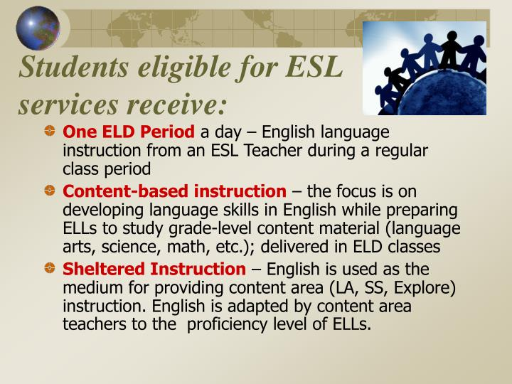Students eligible for ESL services receive: