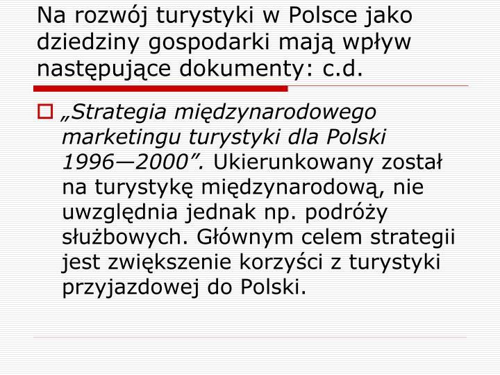 Na rozwój turystyki w Polsce jako dziedziny gospodarki mają wpływ następujące dokumenty: c.d.