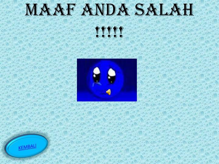 MAAF ANDA SALAH !!!!!