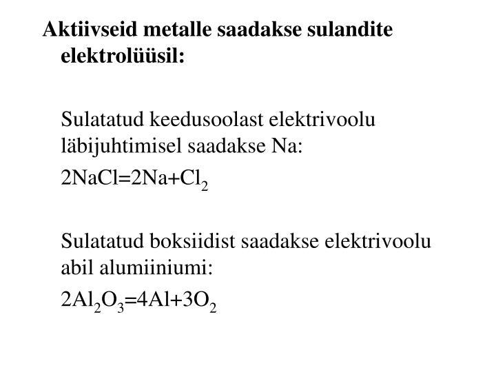 Aktiivseid metalle saadakse