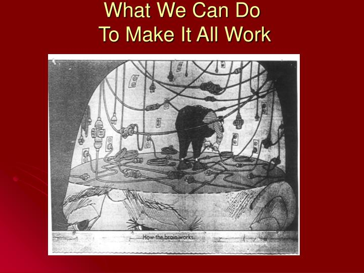 What we can do to make it all work