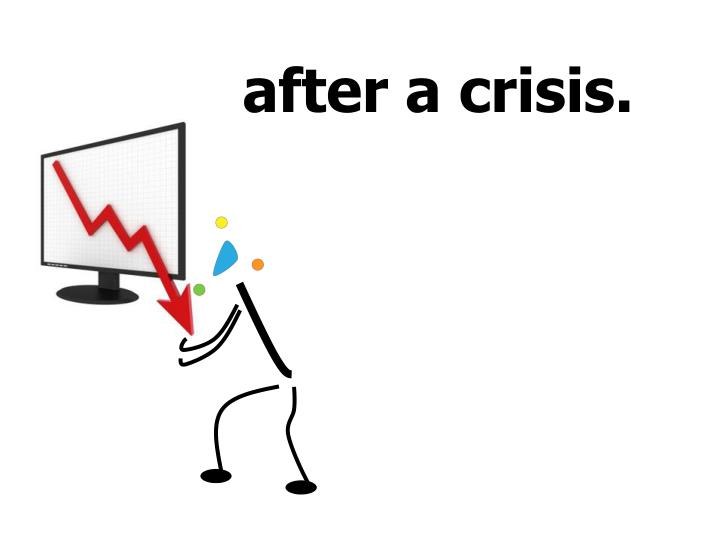 after a crisis.