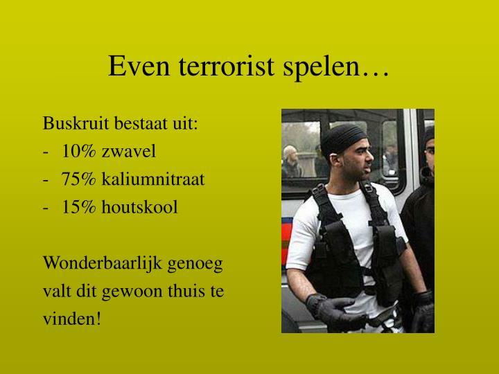 Even terrorist spelen…