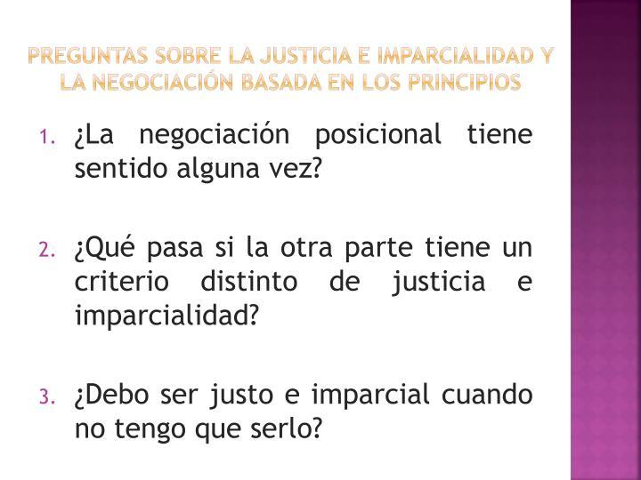 Preguntas sobre la justicia e imparcialidad y la negociación basada en los principios