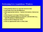 performing live acquisitions windows