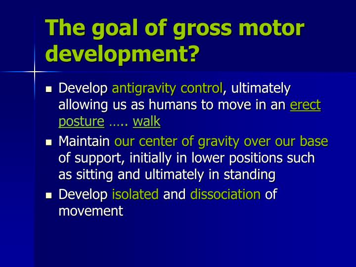 The goal of gross motor development?
