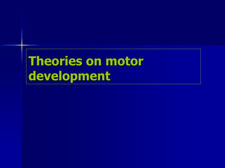Theories on motor development