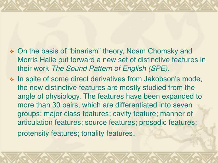 """On the basis of """"binarism"""" theory, Noam Chomsky and Morris Halle put forward a new set of distinctive features in their work"""