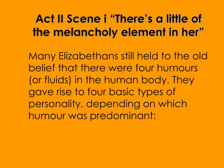 """Act II Scene i """"There's a little of the melancholy element in her"""""""