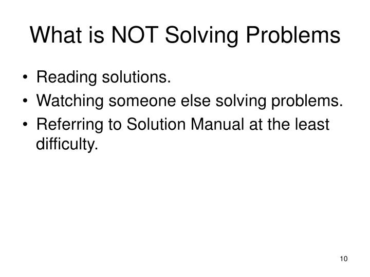 What is NOT Solving Problems