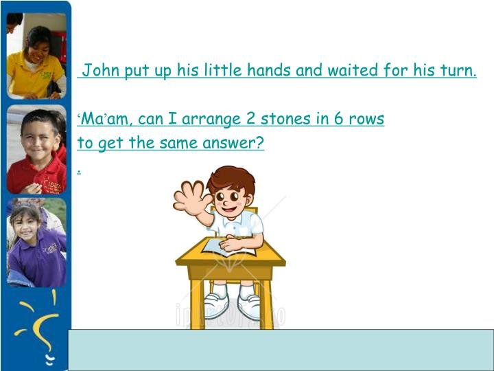 John put up his little hands and waited for his turn.