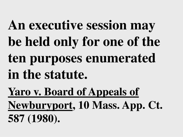 An executive session may be held only for one of the ten purposes enumerated in the statute.