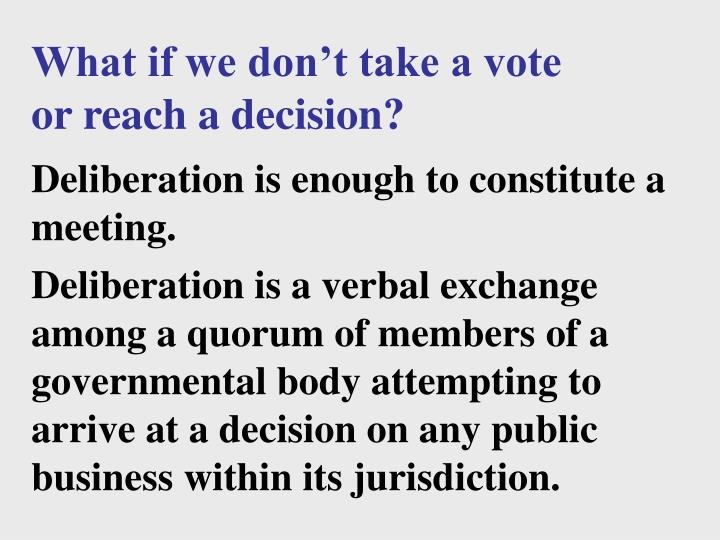 What if we don't take a vote or reach a decision?
