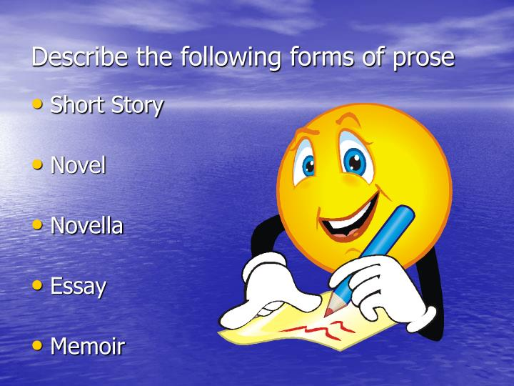 Describe the following forms of prose