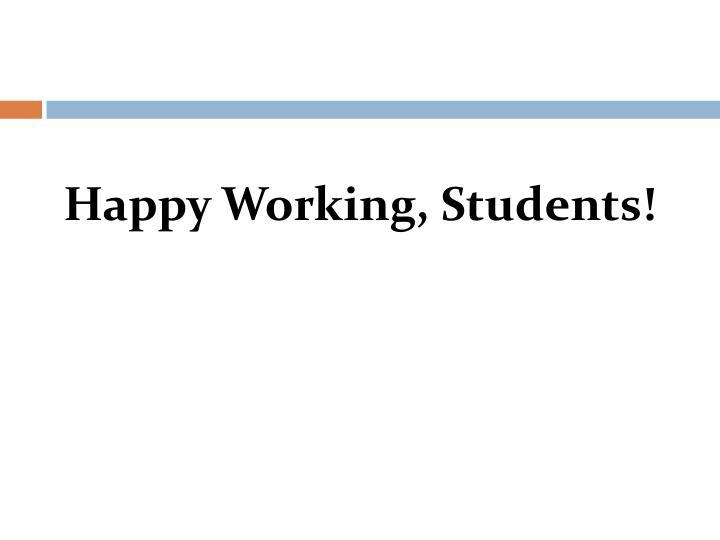 Happy Working, Students!