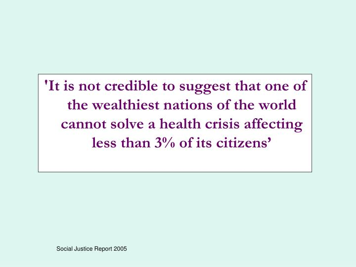 'It is not credible to suggest that one of the wealthiest nations of the world cannot solve a health crisis affecting less than 3% of its citizens'