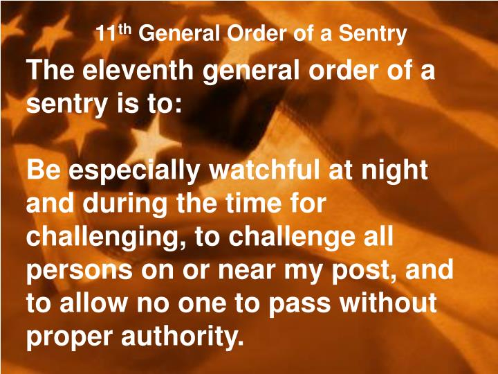 The eleventh general order of a sentry is to: