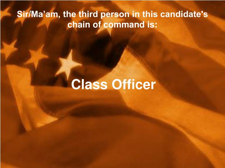 Sir/Ma'am, the third person in this candidate's chain of command is: