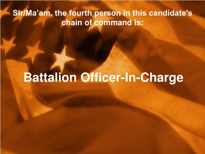 Sir/Ma'am, the fourth person in this candidate's chain of command is: