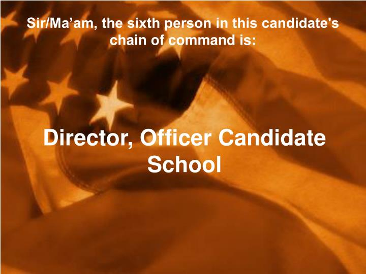 Sir/Ma'am, the sixth person in this candidate's chain of command is: