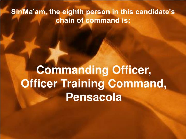 Sir/Ma'am, the eighth person in this candidate's chain of command is: