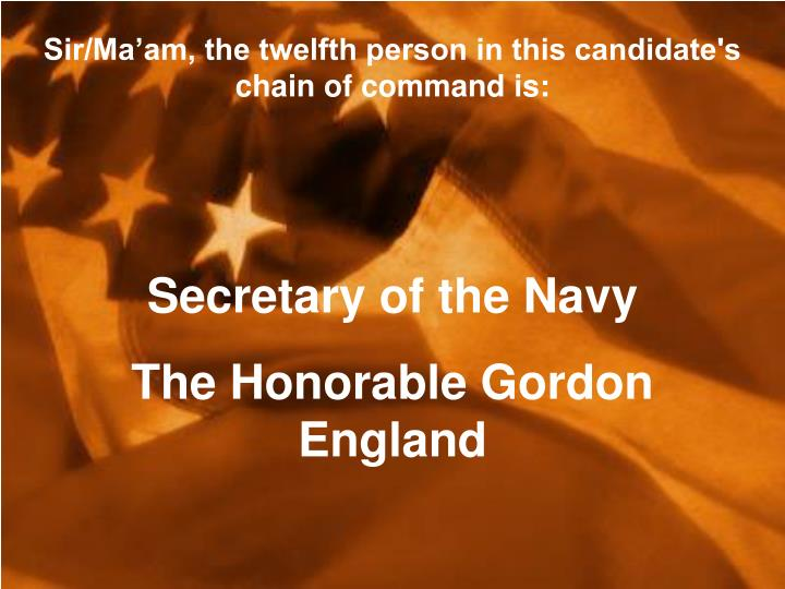 Sir/Ma'am, the twelfth person in this candidate's chain of command is: