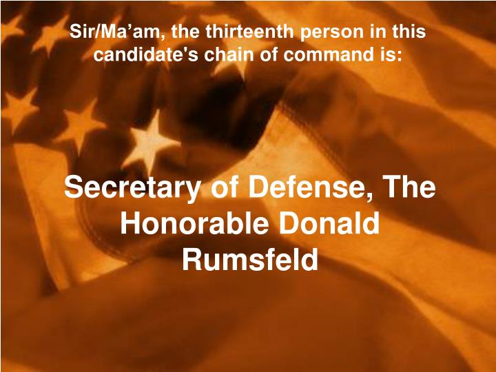Sir/Ma'am, the thirteenth person in this candidate's chain of command is: