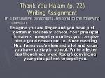 thank you ma am p 72 writing assignment