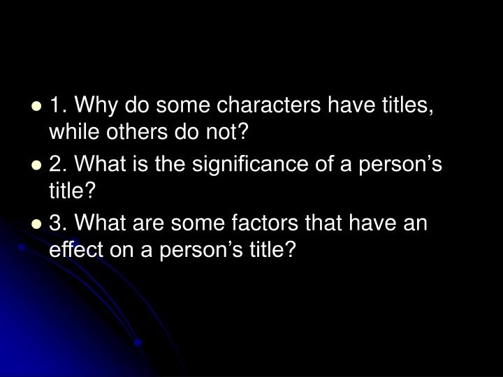 1. Why do some characters have titles, while others do not?