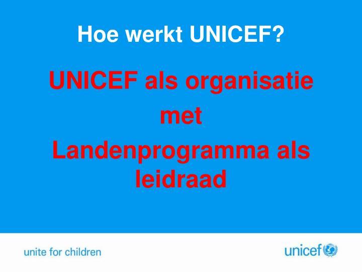 Hoe werkt UNICEF?