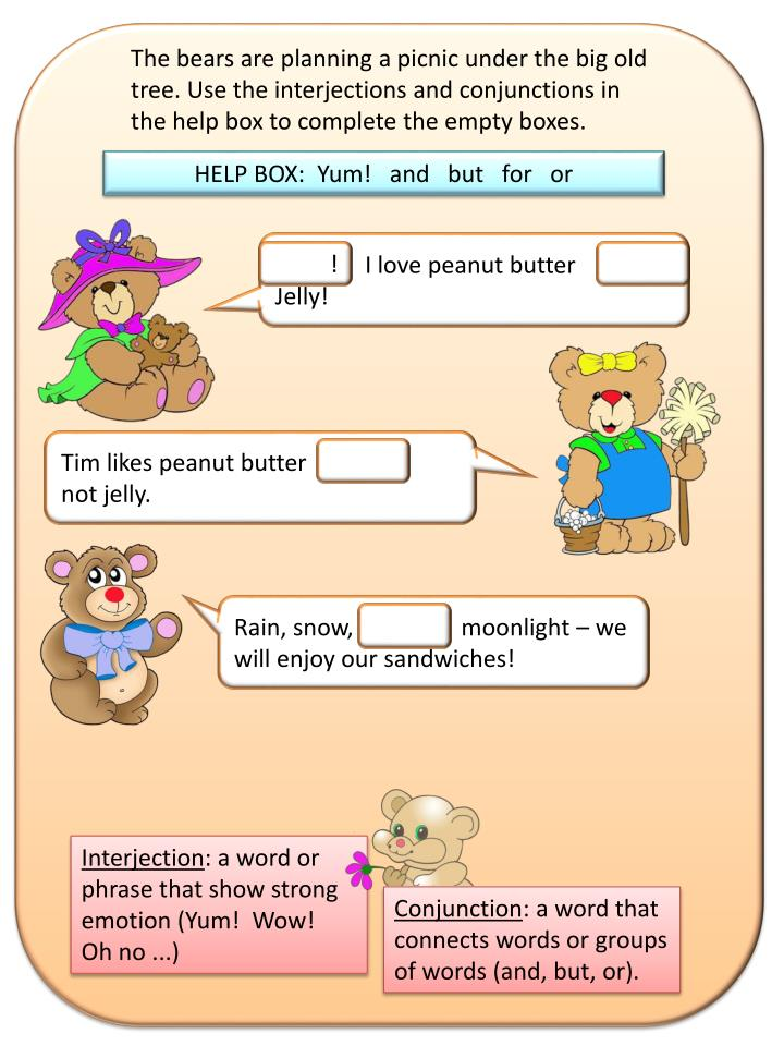 The bears are planning a picnic under the big old tree. Use the interjections and conjunctions in the help box to complete the empty boxes.