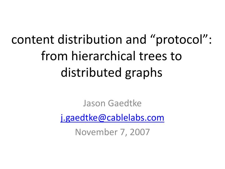 Content distribution and protocol from hierarchical trees to distributed graphs