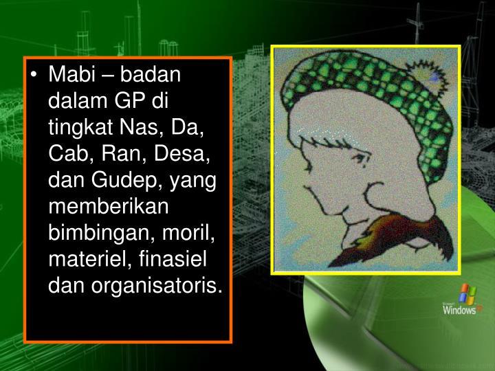 Mabi – badan dalam GP di tingkat Nas, Da, Cab, Ran, Desa, dan Gudep, yang memberikan bimbingan, moril, materiel, finasiel dan organisatoris.