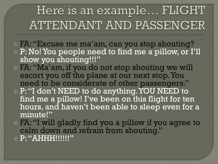 Here is an example… FLIGHT ATTENDANT AND PASSENGER
