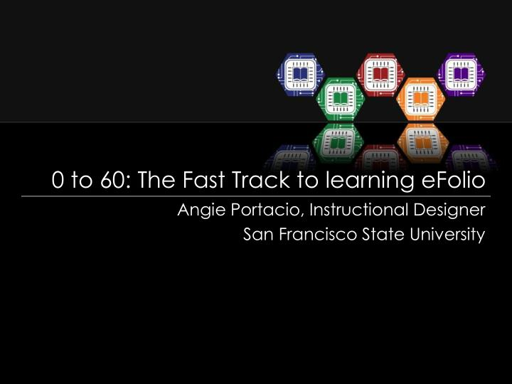0 to 60: The Fast Track to learning eFolio
