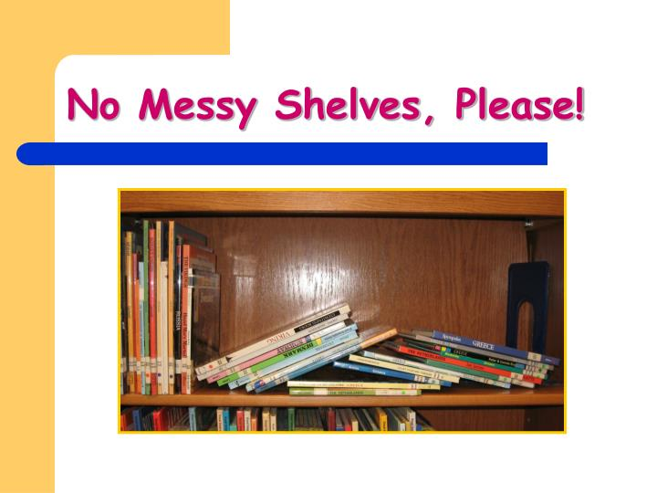 No Messy Shelves, Please!