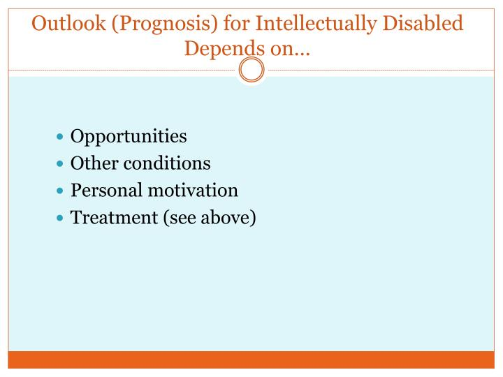 Outlook (Prognosis) for Intellectually Disabled Depends on…