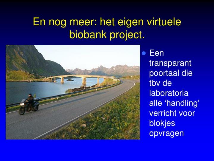 En nog meer: het eigen virtuele biobank project.