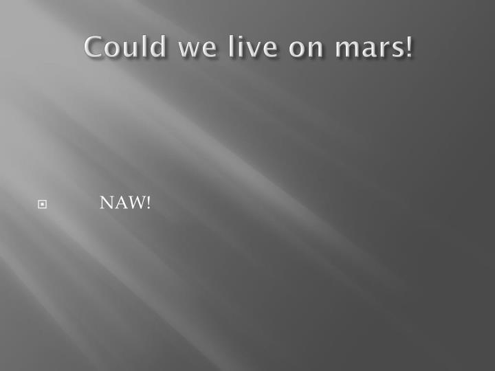 Could we live on mars!