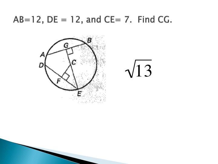 AB=12, DE = 12, and CE= 7.  Find CG.