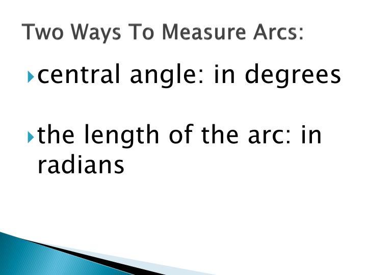 Two Ways To Measure Arcs: