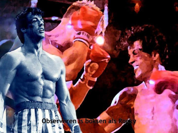 Observeren is boksen als Rocky